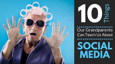 10 Things Our Grandparents Can Teach Us About Social Media