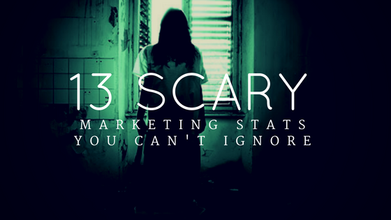 13 Scary MARKETING STATS YOU CAN'T IGNORE.png