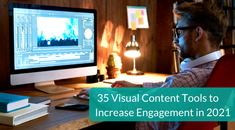 35 Visual Content Tools to Increase Engagement in 2021