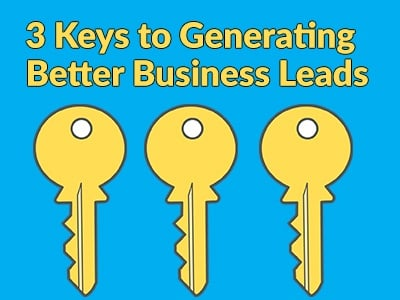 3 Keys to Generating Better Business Leads