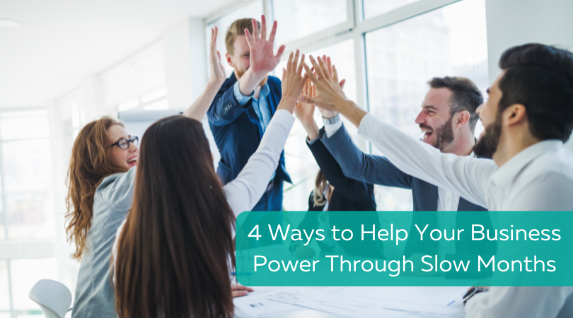 4 Ways to Help Your Business Power Through Slow Months