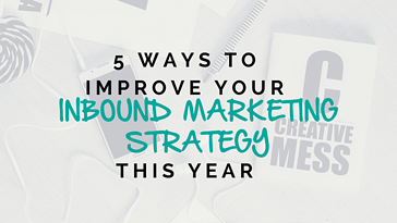 5 Ways to Improve Your Inbound Marketing Strategy This Year.png