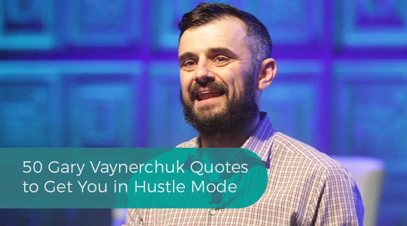 50 Gary Vaynerchuk Quotes to Get You in Hustle Mode