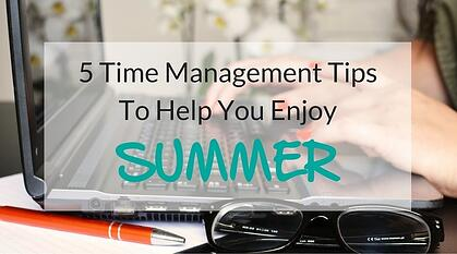 5_Time_Management_Tips_To_Help_You_Enjoy_Summer.jpg