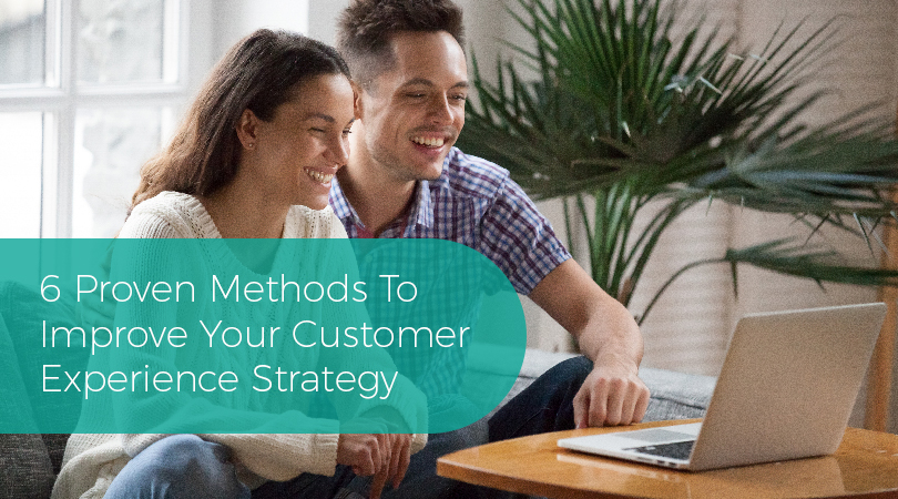 6 Proven Methods  Improve Customer Experience Strategy