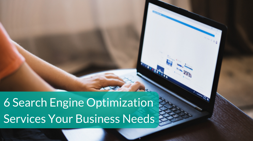 6 Search Engine Optimization Services Your Business Needs
