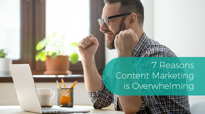7 Reasons Content Marketing is Overwhelming
