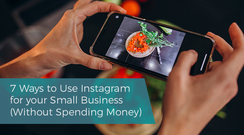 7 Ways to Use Instagram for your Small Business Without Spending Money