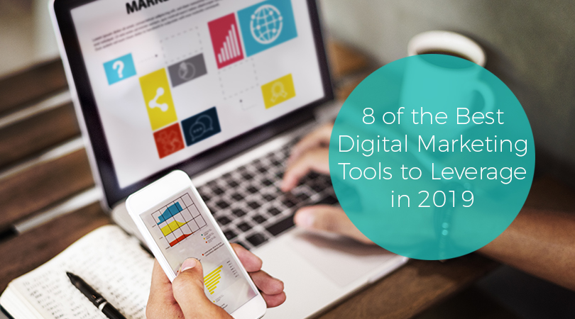 8 of the Best Digital Marketing Tools to Leverage in 2019