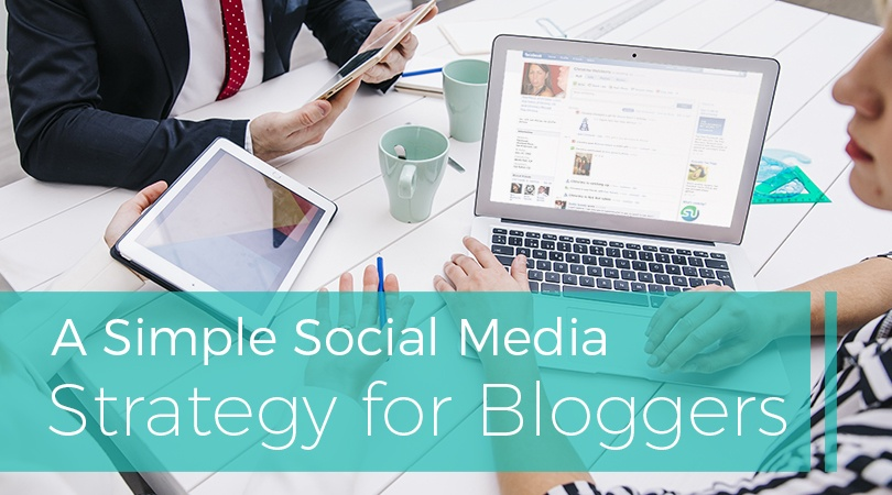 A Simple Social Media Strategy for Bloggers