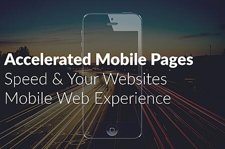 Accelerated Mobile Pages - Speed Your Websites Mobile Web Experience