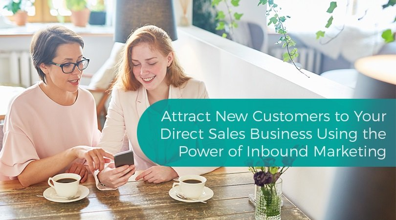 Attract New Customers to Your Direct Sales Business Using the Power of Inbound Marketing