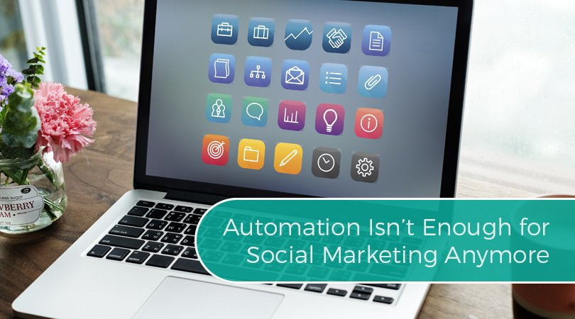 Automation Isn't Enough for Social Marketing Anymore