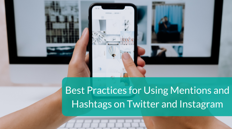 Best Practices for Using Mentions and Hashtags on Twitter and Instagram
