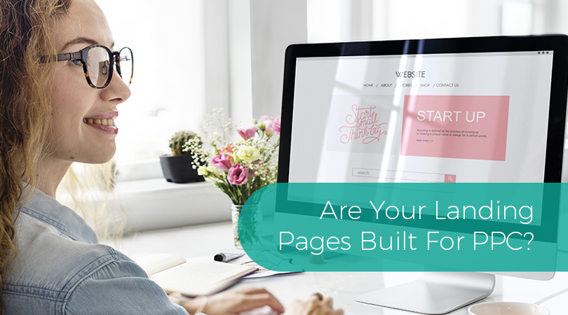 Are Your Landing Pages Built For PPC