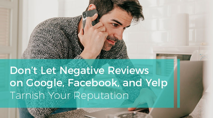 Don't Let Negative Reviews on Google Facebook and Yelp Tarnish Your Reputation