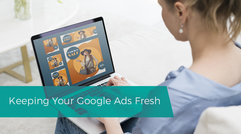 Keeping Your Google Ads Fresh