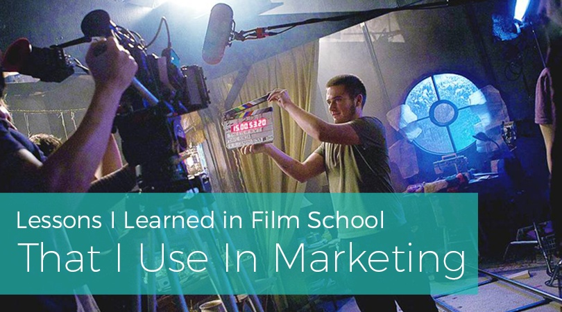 Lessons I Learned in Film School That I Use In Marketing