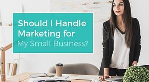 Should I Handle Marketing for My Small Business