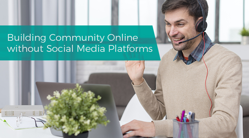 Building Community Online without Social Media Platforms