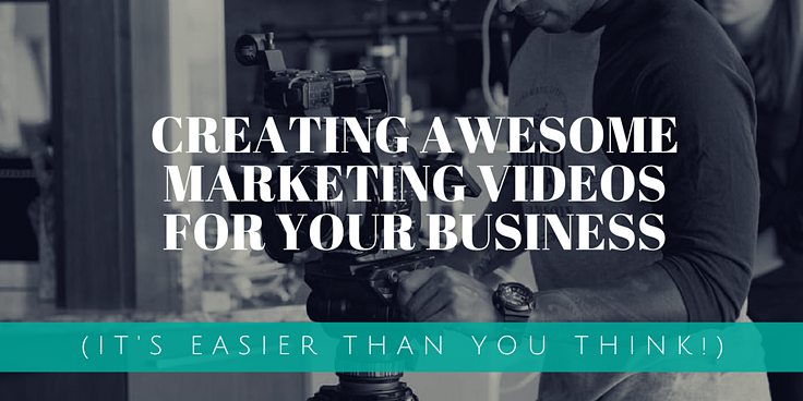Creating Awesome Marketing Videos for Your Business.png