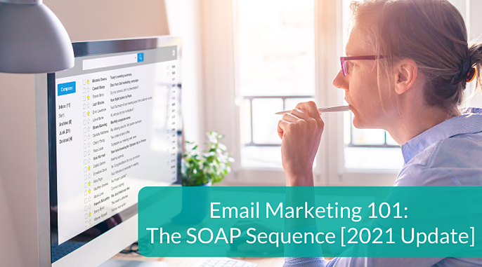 Email Marketing 101 The SOAP Sequence - 2021 Update