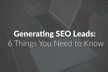 Generating_SEO_Leads-__6_Things_You_Need_to_Know_.jpg