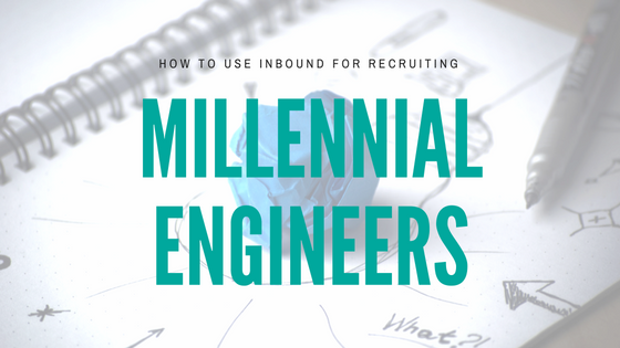 HOW TO USE INBOUND FOR RECRUITING MILLENNIAL ENGINEERS.png