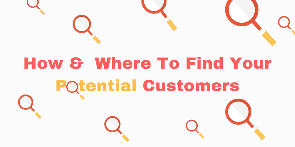 How & Where To Find Your Potential Customers