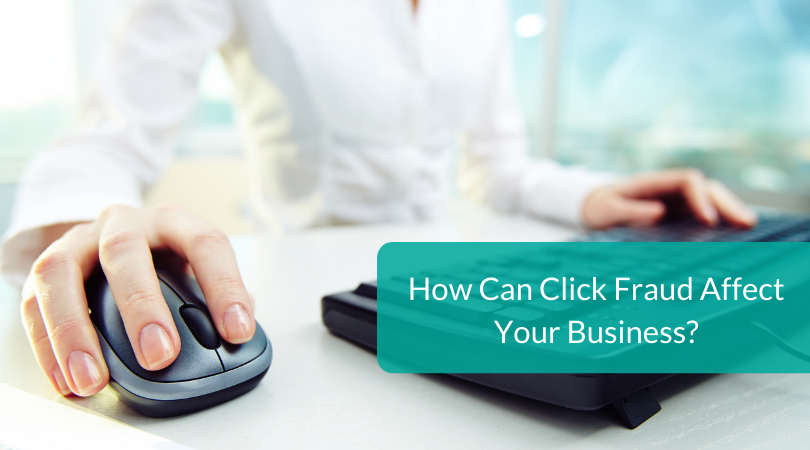 How Can Click Fraud Affect Your Business_
