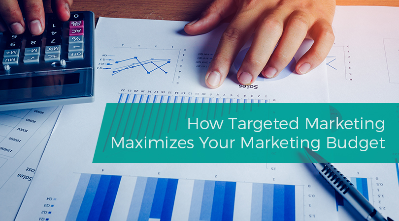 How Targeted Marketing Maximizes Your Marketing Budget