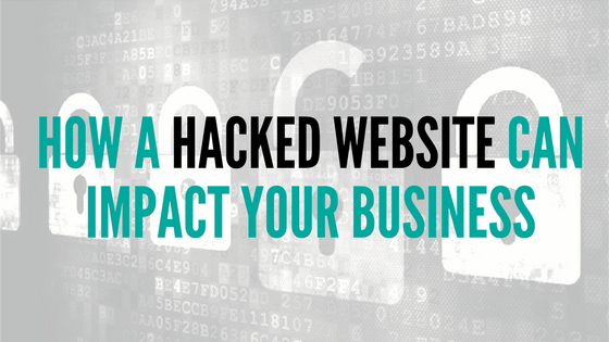 How a Hacked Website Can Impact Your Business.png