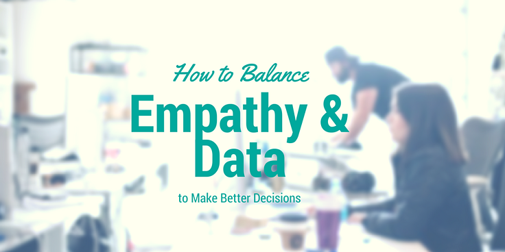 How to Balance Empathy and Data to Make Better Decisions.png