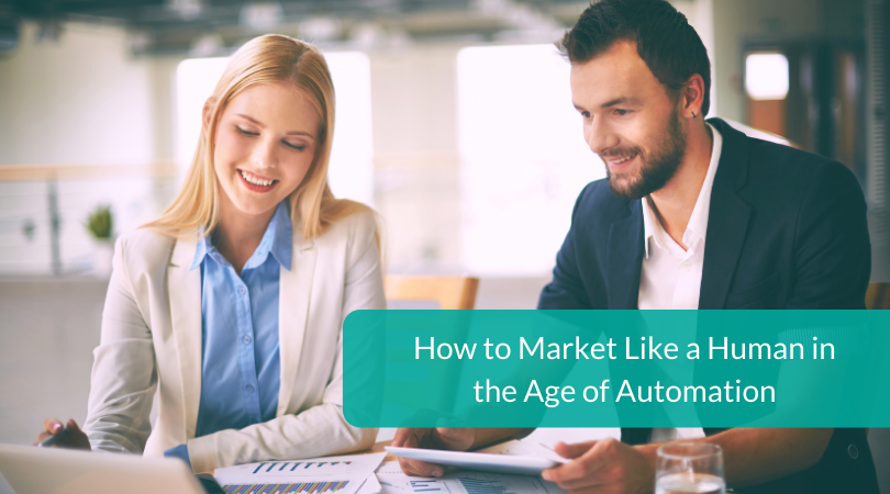 How to Market Like a Human in the Age of Automation