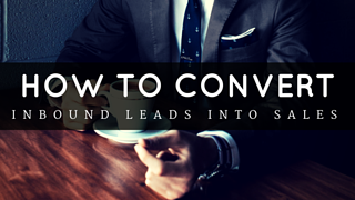 How to Convert Inbound Leads Into Sales