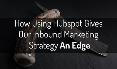 How Using Hubspot Gives Our Inbound Marketing Strategy An Edge
