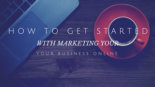 how to get started with marketing your business online