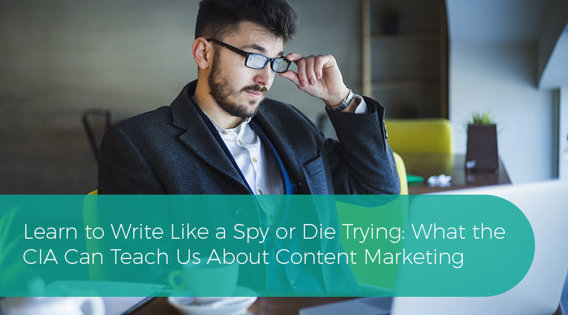 Learn to Write Like a Spy or Die Trying What the CIA Can Teach Us About Content Marketing