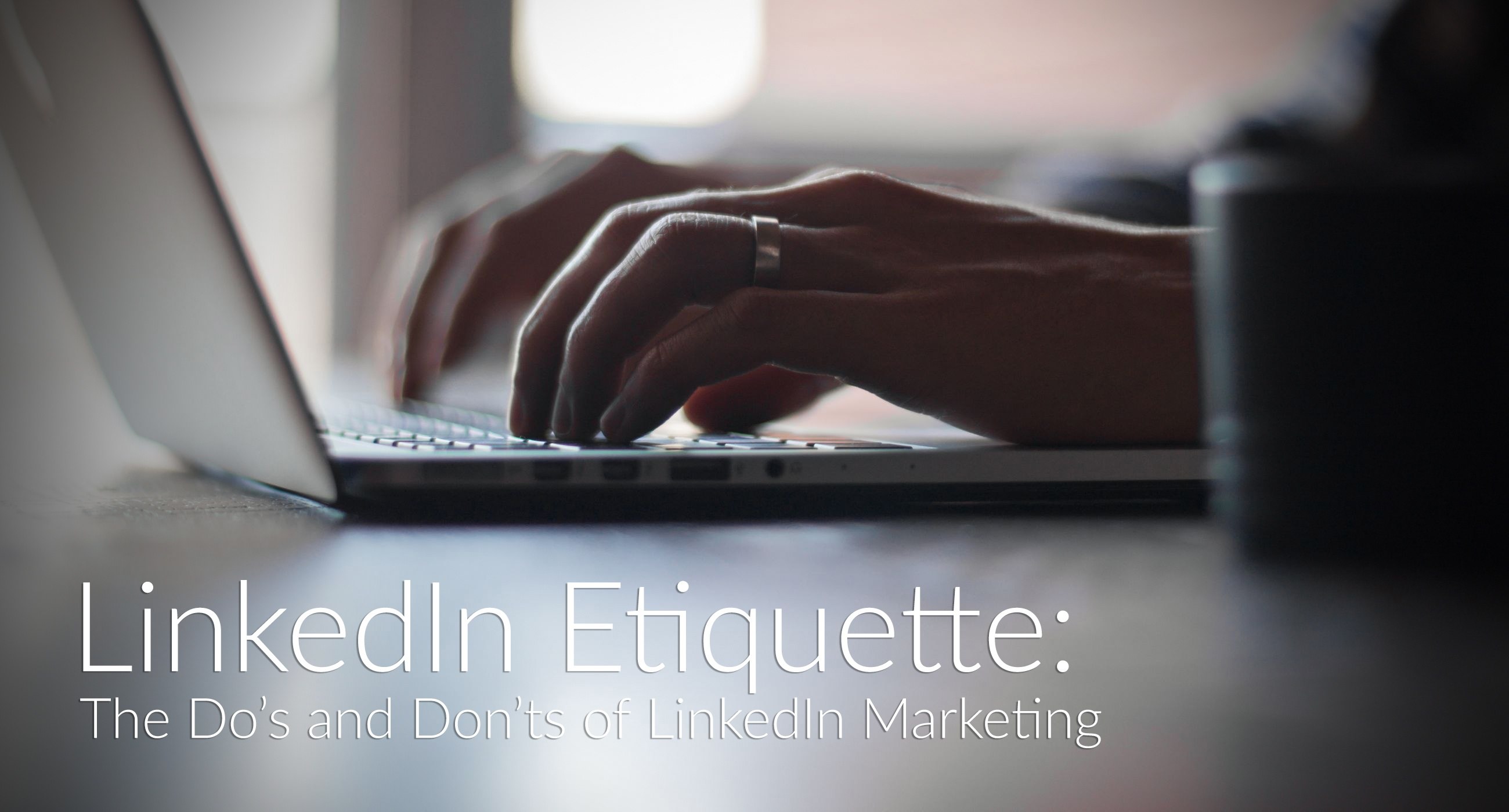 LinkedIn_Etiquette-_The_Dos_and_Donts_of_LinkedIn_Marketing_.jpg