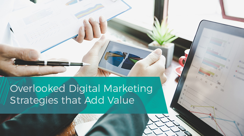 Overlooked Digital Marketing Strategies that Add Value