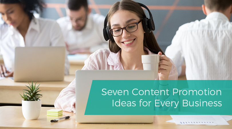 Seven Content Promotion Ideas for Every Business
