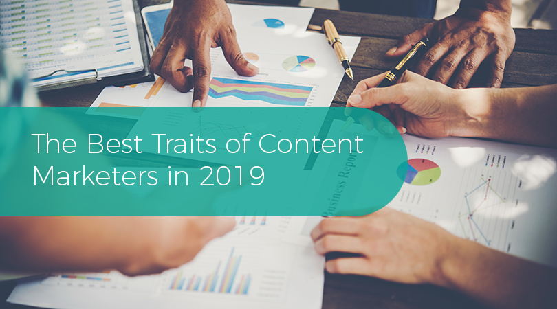 The Best Traits of Content Marketers in 2019