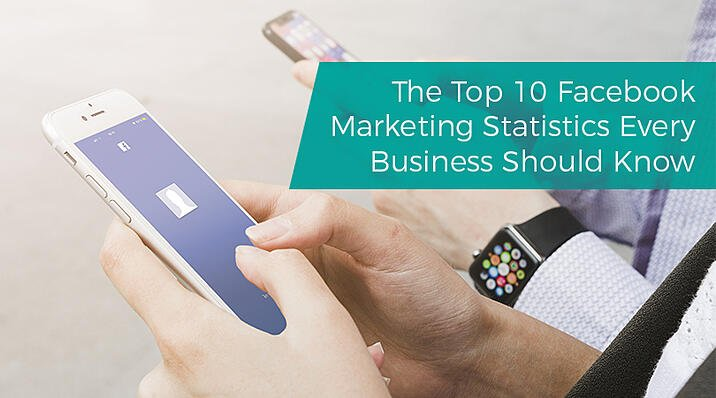 The Top 10 Facebook Marketing Statistics Every Business Should Know