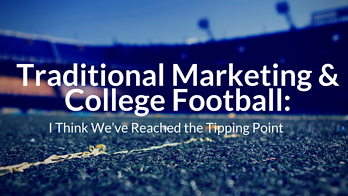 Traditional_Marketing__College_Football-_I_Think_Weve_Reached_the_Tipping_Point.png