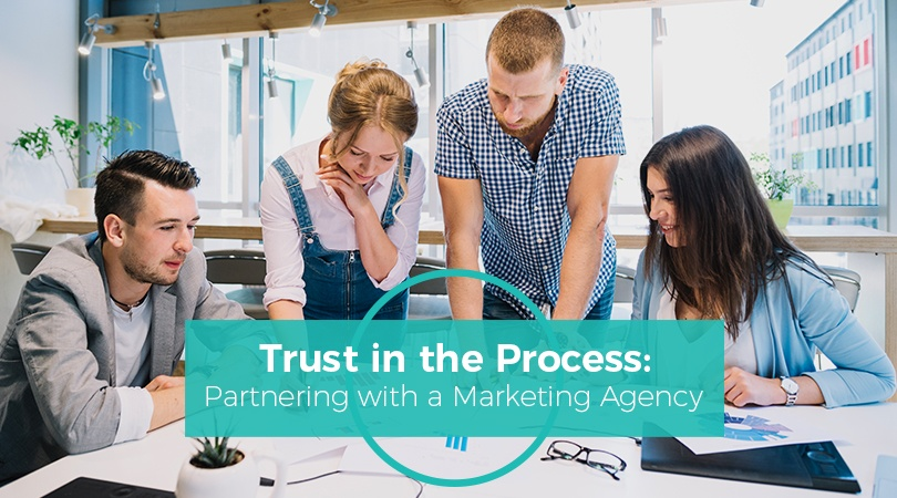 Trust in the Process Partnering with a Marketing Agency