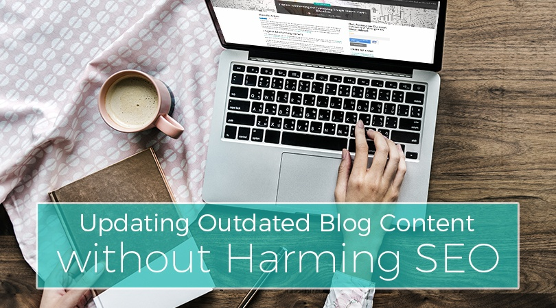 Updating Outdated Blog Content without Harming SEO