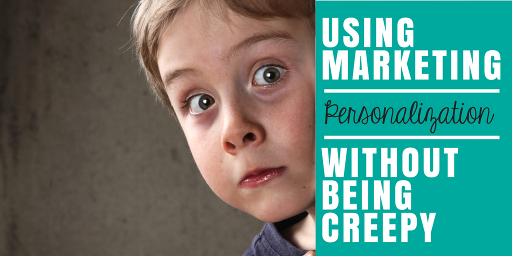 Using Marketing Personalization Without Being Creepy