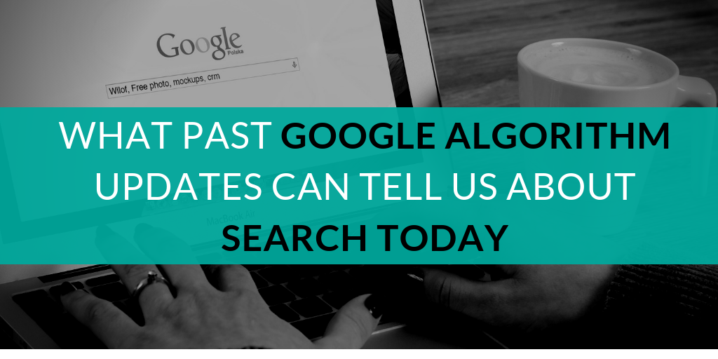 What Past Google Algorithm Updates Can Tell Us About Search Today-edited (1)