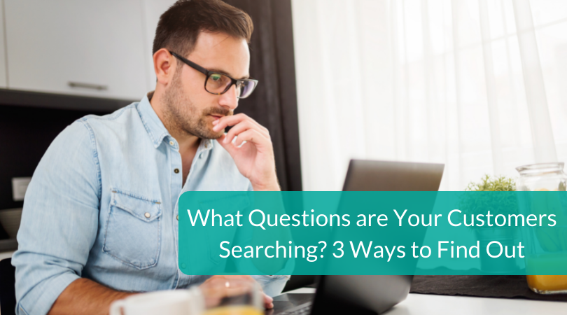 What Questions are Your Customers Searching 3 Ways to Find Out