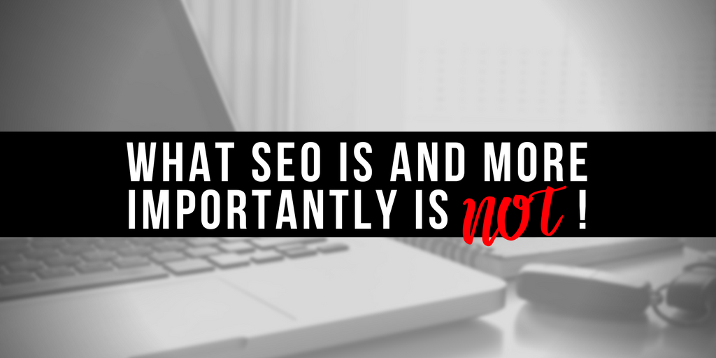 What SEO is and More Importantly is NOT!